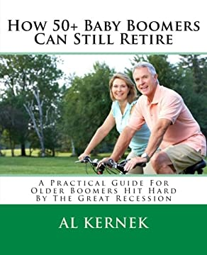 How 50+ Baby Boomers Can Still Retire: A Practical Guide for Older Boomers Hit Hard by the Great Recession