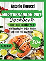 Mediterranean Diet Cookbook: 50+ Seafood, Vegetarian and Appetizer Recipes.How to Eat and Live Well with These recipes to Stay Healthy and Reach Your Ideal Weight