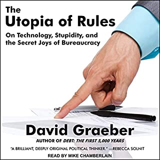 The Utopia of Rules     On Technology, Stupidity, and the Secret Joys of Bureaucracy              By:                                                                                                                                 David Graeber                               Narrated by:                                                                                                                                 Mike Chamberlain                      Length: 8 hrs     33 ratings     Overall 4.2