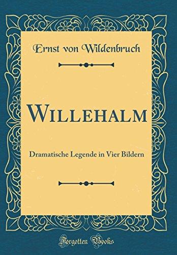 Willehalm: Dramatische Legende in Vier Bildern (Classic Reprint)