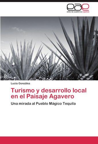 Turismo y desarrollo local en el Paisaje Agavero: Una mirada al Pueblo Mágico Tequila