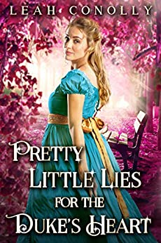 Pretty Little Lies for the Duke's Heart: A Clean & Sweet Regency Historical Romance by [Leah Conolly, Starfall Publications]