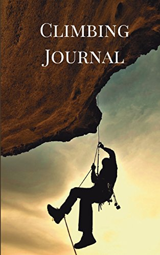 Climbing Journal: Rock Climbing Journal for Recording your Best Climbs and Mountaineering Adventures (Rock Climbing Guides, Band 1)