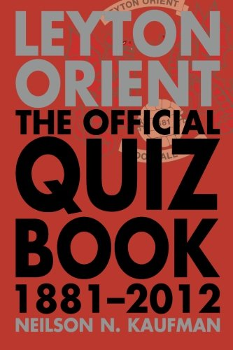 Leyton Orient The Official Quiz Book 1881 - 2012