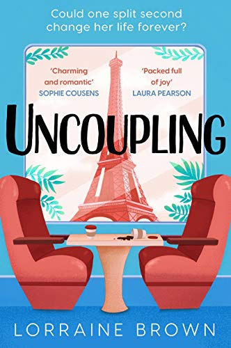 Uncoupling: Escape to Paris with the most romantic and uplifting love story of 2021! by [Lorraine Brown]