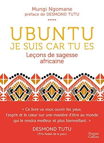 Ubuntu - Eu sou porque você é - Lição da sabedoria africana: uma filosofia de benevolência, transcendendo todas as clivagens culturais, políticas ou religiosas
