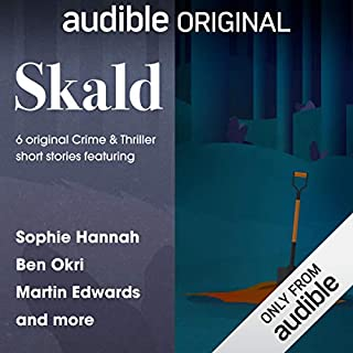 Skald: The Short Story Collection     6 Original Crime & Thriller Short Stories              By:                                                                                                                                 Martin Edwards,                                                                                        Ben Okri,                                                                                        Sophie Hannah,                   and others                          Narrated by:                                                                                                                                 John Banks,                                                                                        Jessica Dennis,                                                                                        Kobna Holdbrook-Smith,                   and others                 Length: 4 hrs and 30 mins     28 ratings     Overall 4.2
