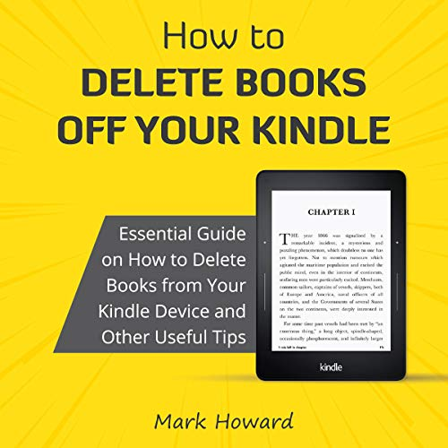 How to Delete Books off Your Kindle: Essential Guide on How to Delete Books from Your Kindle Device and Other Useful Tips audiobook cover art