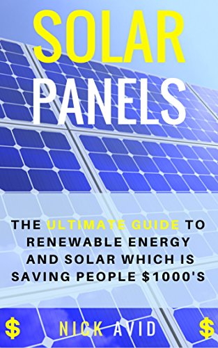 Solar Panels: The Ultimate Guide to Renewable Energy and Solar Panels Which is Saving People $1000's (Solar Panels, Solar Power, Solar Energy, Renewable Energy) (English Edition)
