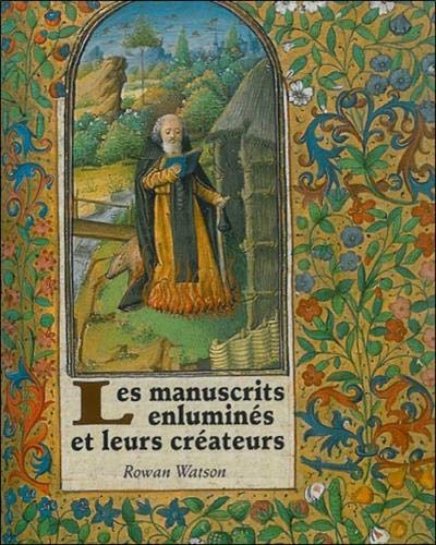 Les manuscrits enlumines et leurs createurs