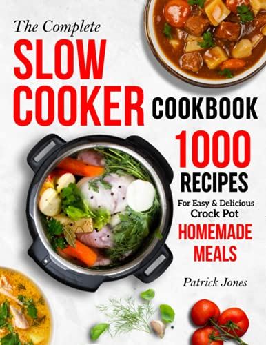 The Complete Slow Cooker Cookbook: 1000 Recipes For Easy & Delicious Crock Pot Homemade Meals