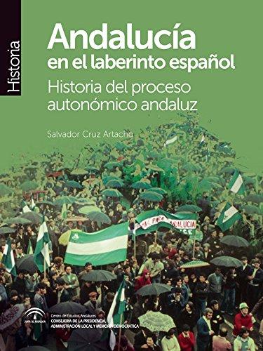 Andalucía en el laberinto español: Historia del proceso autonómico andaluz (Monografías-Historia)