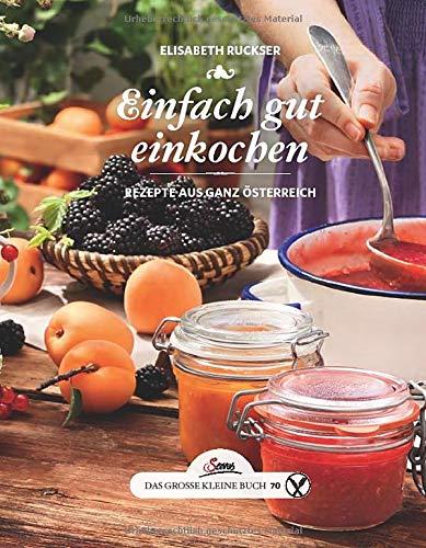 Das große kleine Buch: Einfach gut einkochen: Rezepte aus ganz Österreich