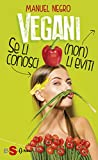 Vegani: Se li conosci (non) li eviti (Italian Edition)