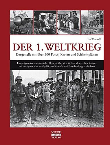 Der 1. Weltkrieg: Dargestellt mit über 500 Fotos, Karten und Schlachtplänen