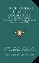 Life of Jefferson Dillard Goodpasture: To Which Is Appended a Genealogy of the Family of James Goodpasture (1897)