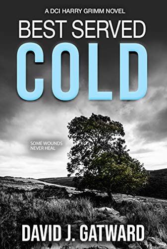 Best Served Cold: A DCI Harry Grimm Novel by [David J Gatward]