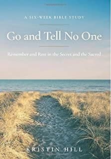 Go and Tell No One: Remember and Rest in the Secret and the Sacred