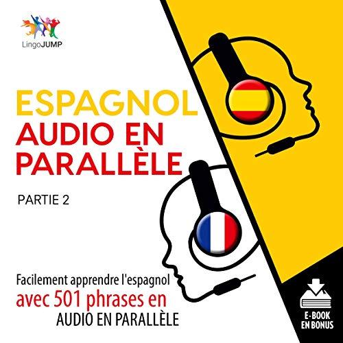 Couverture de Espagnol audio en parallèle - Facilement apprendre l'espagnol avec 501 phrases en audio en parallèle - Partie 2