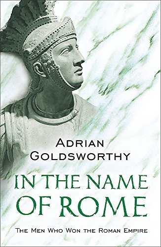 In the Name of Rome: The Men Who Won the Roman Empire (Phoenix Press) by Adrian Goldsworthy(2004-09-01)