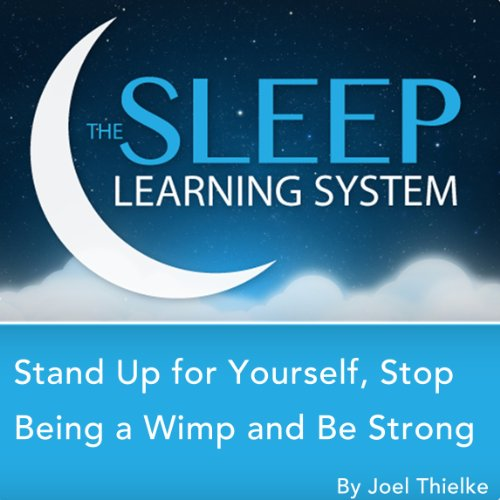 Stand Up for Yourself, Stop Being a Wimp, and Be Strong with Hypnosis, Meditation, Relaxation, and Affirmations audiobook cover art