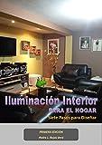 Iluminación Interior Para el Hogar: Siete Pasos Para Diseñar