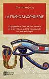 La franc-maçonnerie: Voyage dans l'histoire, les secrets, et les...