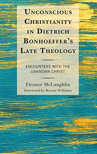 Unconscious Christianity in Dietrich Bonhoeffer's Late Theology: Encounters with the Unknown Christ