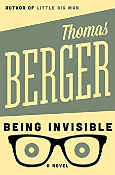 Being Invisible: A Novel (Contemporary American Fiction) by [Thomas Berger]