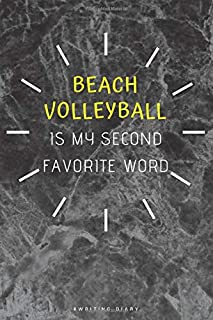 Beach Volleyball Football Is My Second Favorite Word: Beach Volleyball Journal For Boys or Beach Volleyball gift for Girls...