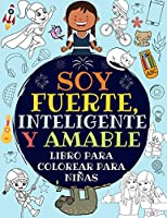 Soy Fuerte, Inteligente Y Amable: Libro Para Colorear Para Niñas (Libro De Actividades Para Niños)