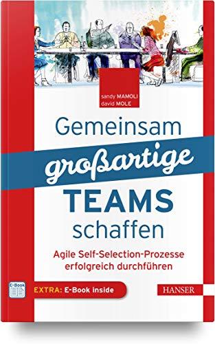 Gemeinsam großartige Teams schaffen: Agile Self-Selection-Prozesse erfolgreich durchführen