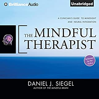 The Mindful Therapist     A Clinician's Guide to Mindsight and Neural Integration              Written by:                                                                                                                                 Daniel J. Siegel                               Narrated by:                                                                                                                                 Daniel J. Siegel                      Length: 12 hrs and 12 mins     4 ratings     Overall 5.0