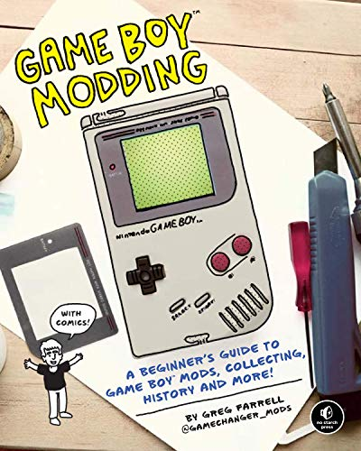Game Boy Modding: A Beginner\'s Guide to Game Boy Mods, Collecting, History, and More!