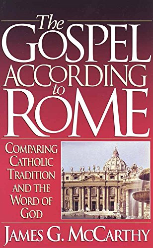 Gospel According to Rome, The: Comparing Catholic Tradition and the Word of God