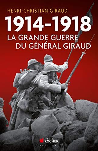 1914-1918 : La Grande Guerre du général Giraud