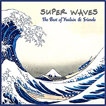 Super Waves The Best of Yvalain & Friends