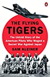 The Flying Tigers: The Untold Story of the American Pilots Who Waged a Secret War Against Japan