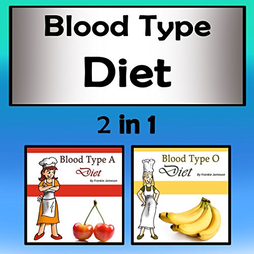 Blood Type Diets: 2 in 1 Combo of Different Blood Type Diets cover art