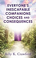 Everyone's Inescapable Companions Choices and Consequences