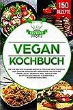 Vegan Kochbuch: Die 150 besten veganen Rezepte für eine vegetarische und vegane Ernährung. Abnehmen und gesund leben leicht gemacht. Inkl. indisch und asiatisch kochen mit Superfood + Nährwertangaben
