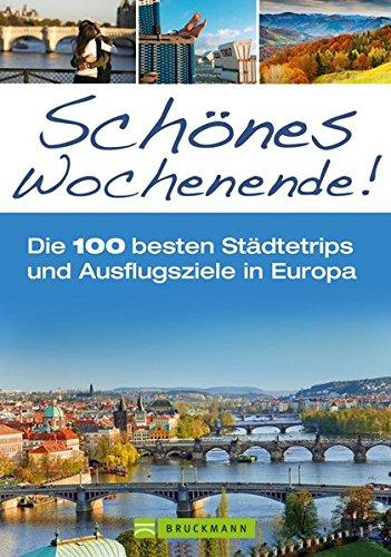 Schönes Wochenende!: Die 100 besten Städtetrips und Ausflugsziele in Europa
