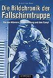 Die Bildchronik der Fallschirmtruppe 1935-1945 - Arnold von Roon