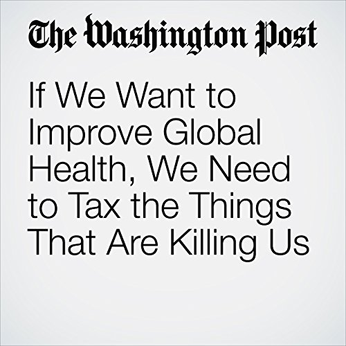 If We Want to Improve Global Health, We Need to Tax the Things That Are Killing Us copertina