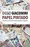 Papel pintado: Cómo terminar con la emisión, la inflación y la pobreza en la Argentina