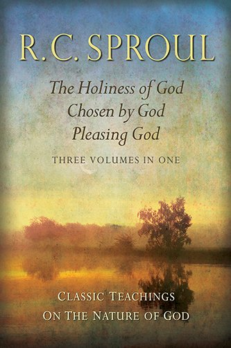 Classic Teachings on the Nature of God: The Holiness of God; Chosen by God; Pleasing God—Three Books in One