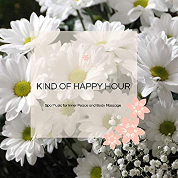 Kind Of Happy Hour - Spa Music For Inner Peace And Body Massage