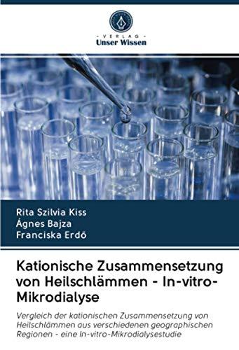 Kationische Zusammensetzung von Heilschlämmen - In-vitro-Mikrodialyse: Vergleich der kationischen Zusammensetzung von Heilschlämmen aus verschiedenen ... Regionen - eine In-vitro-Mikrodialysestudie