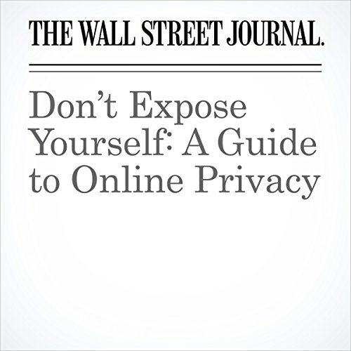 Don't Expose Yourself: A Guide to Online Privacy | Geoffrey A. Fowler