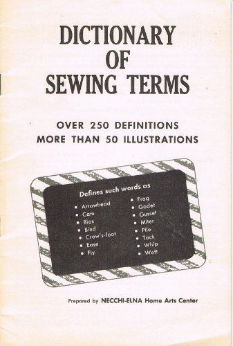 Affordable Dictionary of Sewing Terms (Over 250 Definitions More than 50 Illustrations)